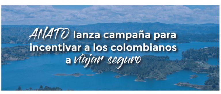ANATO lanza campaña para incentivar a los colombianos a viajar seguro